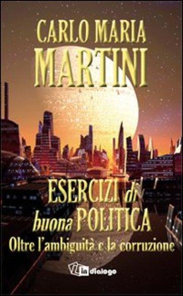Esercizi di buona politica. Oltre l'ambiguità e la corruzione - Carlo Maria Martini | Ericsfund.org