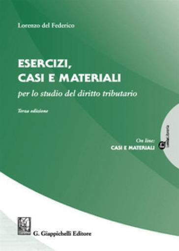 Esercizi, casi e materiali per lo studio del diritto tributario - Lorenzo Del Federico | Thecosgala.com