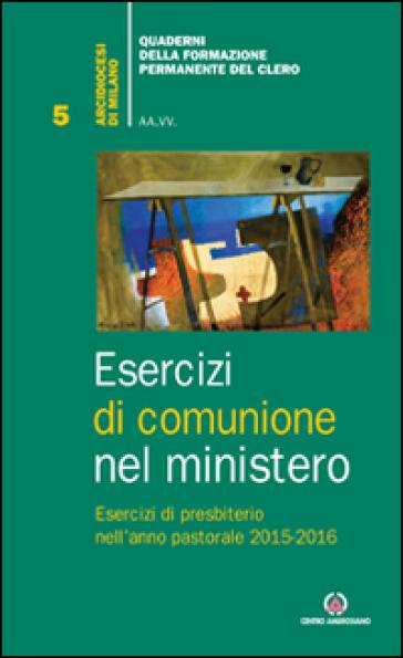 Esercizi di comunione nel ministero. Esercizi di presbiterio nell'anno pastorale 2015-2016 - Arcidiocesi di Milano | Kritjur.org