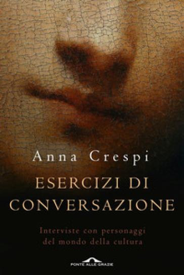 Esercizi di conversazione. Interviste con i protagonisti della cultura e dell'arte - Anna Crespi   Kritjur.org