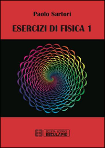 Esercizi di fisica. 1. - Paolo Sartori |