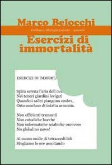 Esercizi di immortalità - Marco Belocchi |