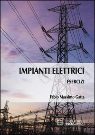 Esercizi di impianti elettrici - Fabio M. Gatta |