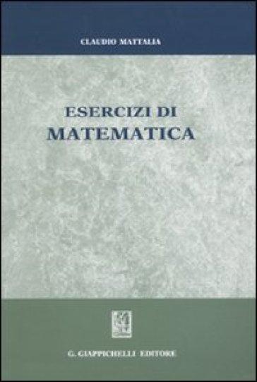 Esercizi di matematica - Claudio Mattalia |