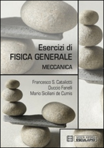 Esercizi di fisica generale. Meccanica - Francesco S. Cataliotti pdf epub