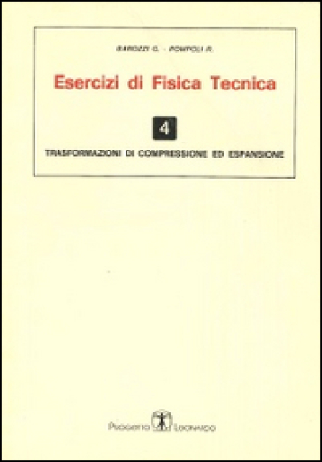 Esercizi di fisica tecnica. Trasformazioni di compressione ed espansione - Giovanni S. Barozzi | Rochesterscifianimecon.com