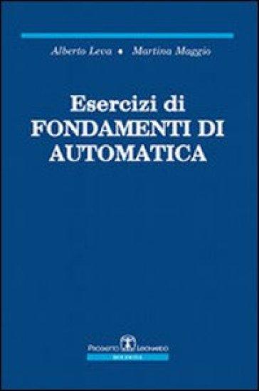 Esercizi di fondamenti di automatica - Alberto Leva |