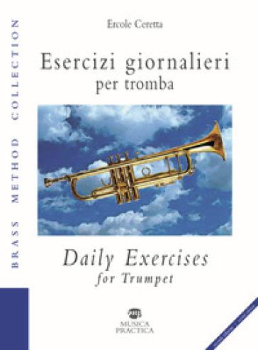 Esercizi giornalieri per tromba. Ediz. italiana e inglese - Ercole Ceretta |