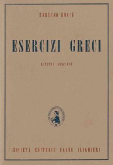 Esercizi greci. Per il Liceo classico - Lorenzo Rocci |