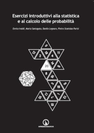Esercizi introduttivi alla statistica e al calcolo delle probabilità - Enrico Ivaldi |