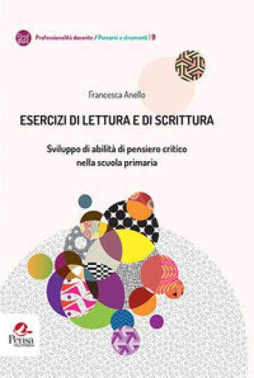 Esercizi di lettura e di scrittura. Sviluppo di abilità di pensiero critico nella scuola primaria - Francesca Anello |