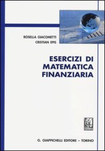 Esercizi di matematica finanziaria - Rosella Giacometti | Thecosgala.com