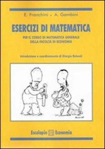 Esercizi di matematica. Per il corso di matematica generale della facoltà di economia - Gambini |