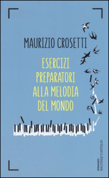 Esercizi preparatori alla melodia del mondo - Maurizio Crosetti |