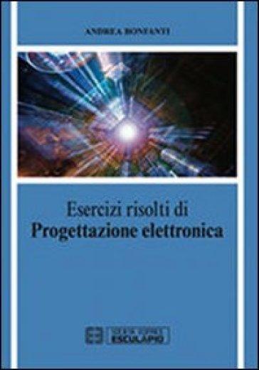 Esercizi di progettazione elettronica - Andrea Bonfanti |