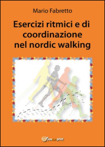 Esercizi ritmici e di coordinazione nel nordic walking - Mario Fabretto |