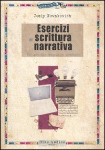 Esercizi di scrittura narrativa - Josip Novakovich | Jonathanterrington.com