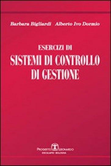 Esercizi di sistemi di controllo di gestione - Barbara Bigliardi | Rochesterscifianimecon.com