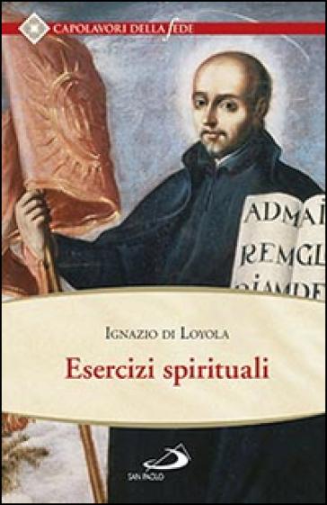 Esercizi spirituali - Ignazio Di Loyola (santo) | Rochesterscifianimecon.com