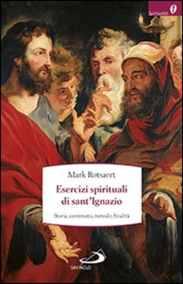 Esercizi spirituali di sant'Ignazio. Storia, contenuto, metodo, finalità - Mark Rotsaert   Rochesterscifianimecon.com
