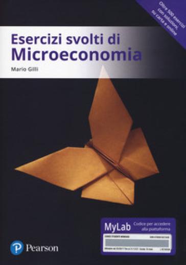 Esercizi svolti di microeconomia. Ediz. MyLab. Con Contenuto digitale per download e accesso on line - Mario Gilli |