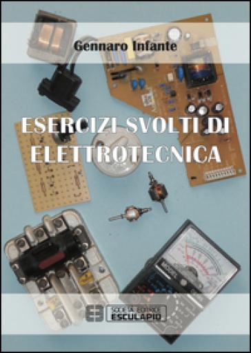 Esercizi svolti di elettrotecnica - Gennaro Infante |