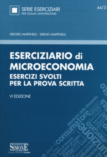 Eserciziario di microeconomia. Esercizi svolti per la prova scritta - Isidoro Martinelli  