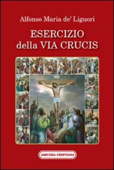 Esercizio della via Crucis - Alfonso Maria Liguori | Rochesterscifianimecon.com