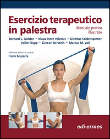 Esercizio terapeutico in palestra. Manuale pratico illustrato -  pdf epub