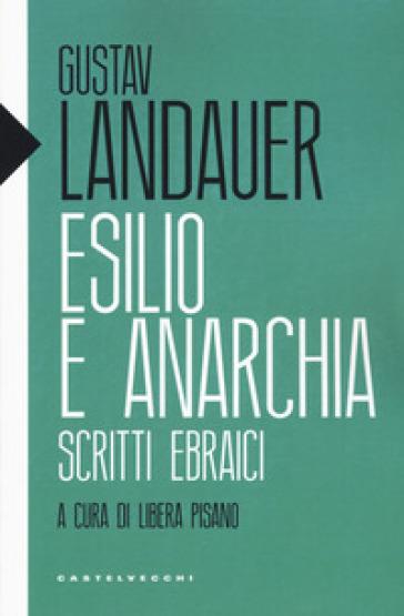 Esilio e anarchia. Scritti ebraici - Gustav Landauer   Kritjur.org