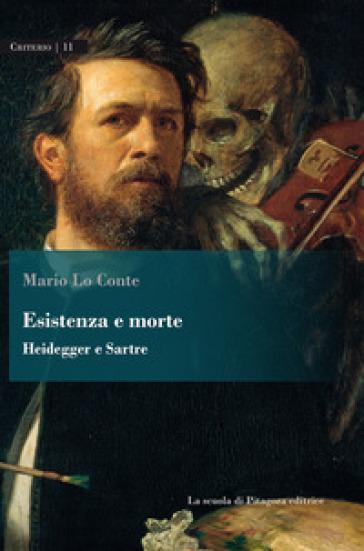 Esistenza e morte. Heidegger e Sartre - Mario Lo conte  