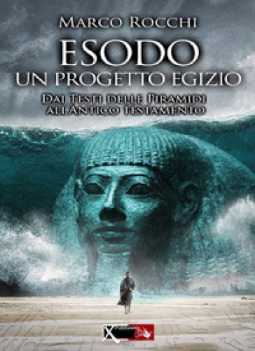 Esodo, un progetto egizio. Dai testi delle piramidi all'antico testamento - Marco Rocchi |