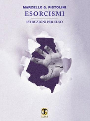 Esorcismi. Istruzioni per l'uso - Marcello G. Pistolini | Ericsfund.org