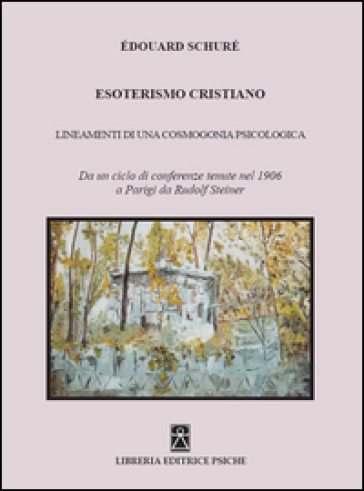 Esoterismo cristiano. Insegnamenti di una cosmologia psicologica - Edouard Schuré |