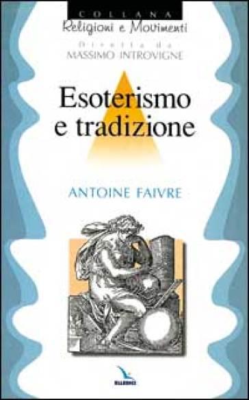 Esoterismo e tradizione - Antoine Faivre |
