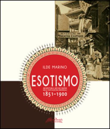 Esotismo. Architettura e arti deecorative nelle Esposizioni Universali 1851-1900. Ediz. illustrata - Ilde Marino pdf epub
