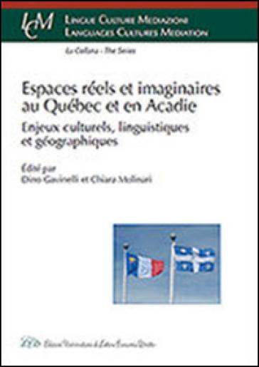 Espaces réels et imaginaires au Québec et en Acadie. Enjeux culturels, linguistiques et géographiques - D. Gavinelli   Kritjur.org