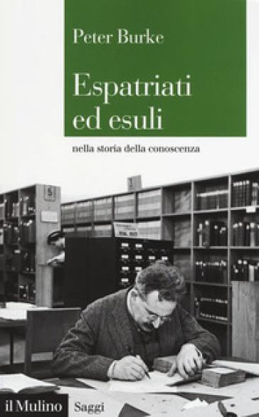 Espatriati ed esuli nella storia della conoscenza - Peter Burke | Thecosgala.com