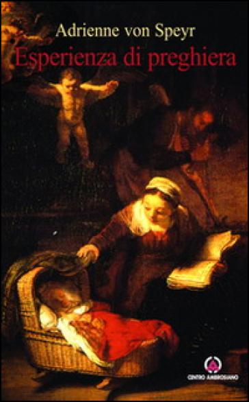 Esperienza di preghiera. Con «Le preghiere della terra» e «Le preghiere del cielo» - Adrienne Von Speyr   Jonathanterrington.com