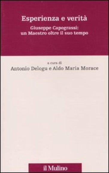 Esperienza e verità. Giuseppe Capograssi: un maestro oltre il suo tempo - A. M. Morace |