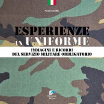 Esperienze in Uniforme. Immagini e ricordi del servizio militare obbligatorio - Paolo Cededdu pdf epub