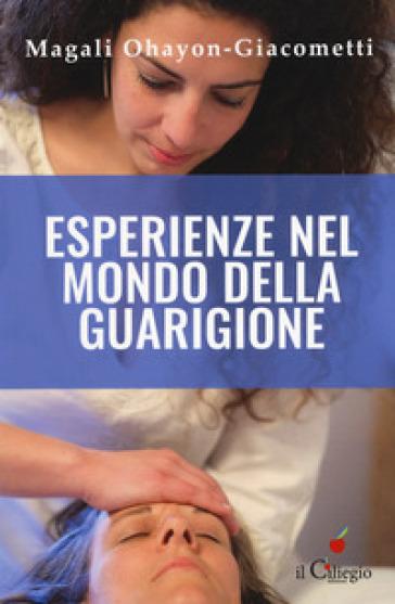 Esperienze nel mondo della guarigione - Magali Ohayon-Giacometti |