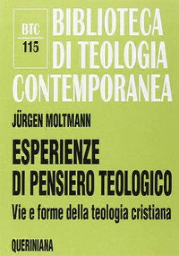 Esperienze di pensiero teologico. Vie e forme della teologia cristiana - Jurgen Moltmann  