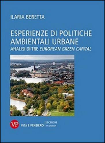 Esperienze di politiche ambientali urbane. Analisi di tre european green capital - Ilaria Beretta |