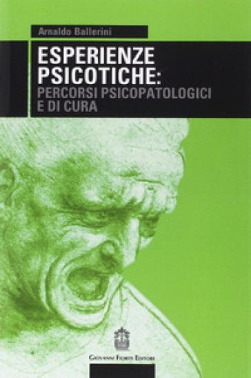 Esperienze psicotiche: percorsi psicopatologici e di cura - Arnaldo Ballerini pdf epub