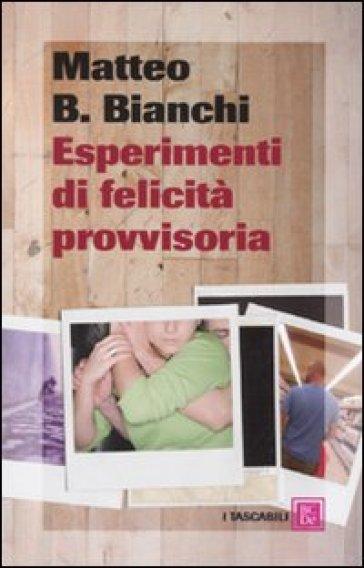 Esperimenti di felicità provvisoria - Matteo B. Bianchi |