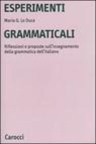 Esperimenti grammaticali. Riflessioni e proposte sull'insegnamento della grammatica dell'italiano - Maria Giuseppa Lo Duca |