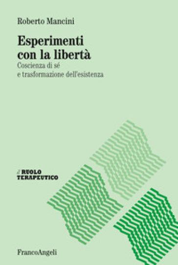 Esperimenti con la libertà. Coscienza di sé e trasformazione dell'esistenza - Roberto Mancini  