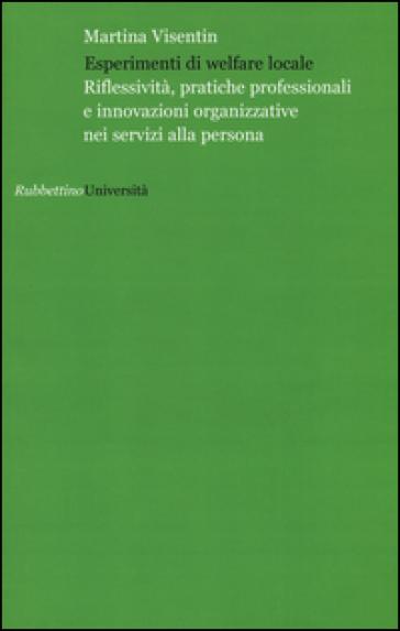 Esperimenti di welfare locale. Riflessività, pratiche professionali e innovazioni organizzative nei servizi alla persona - Martina Visentin pdf epub