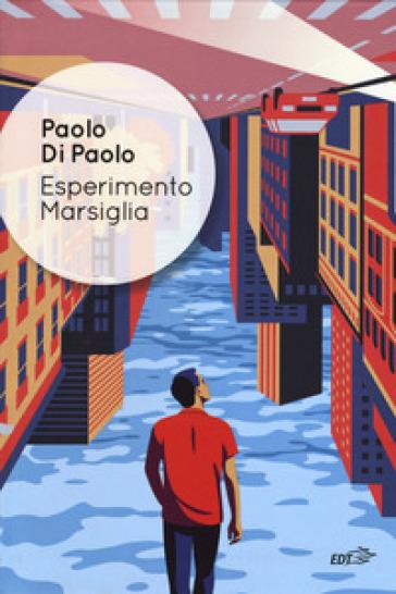 Esperimento Marsiglia - Paolo Di Paolo  